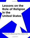 Lessons on the Role of Religion in the United States, Robert LaRue and Jaye Zola, 1453844309
