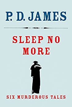 Sleep No More: Six Murderous Tales by [James, P. D.]