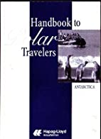 Polar Travelers Handbook to Antarctica by…