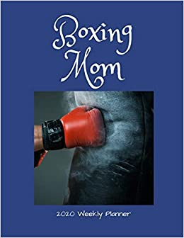 Boxing Calendar 2020 Boxing Mom 2020 Weekly Planner: A 52 Week Calendar For