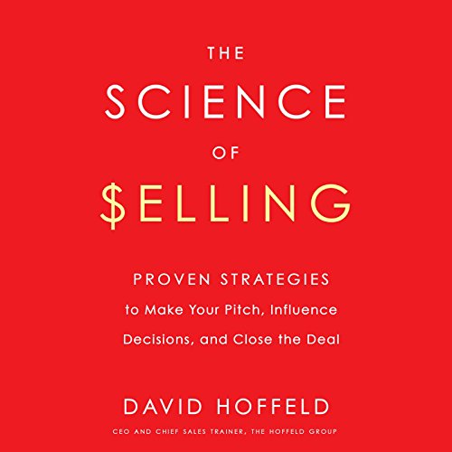 The Science of Selling: Proven Strategies to Make Your Pitch, Influence Decisions, and Close the Deal Audiobook [Free Download by Trial] thumbnail