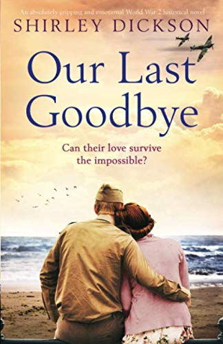 Our Last Goodbye: An absolutely gripping and emotional World War 2 historical novel
