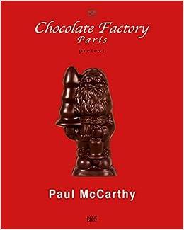 Book Paul McCarthy: Chocolate Factory, Paris by Paul McCarthy (2015-05-26)