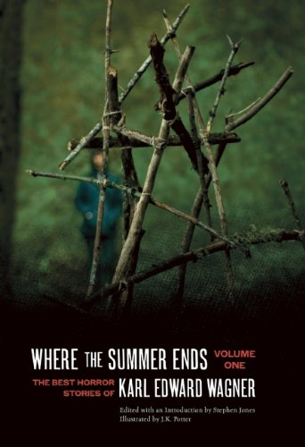 Where the Summer Ends: The Best Horror Stories of Karl Edward Wagner, Volume 1 (Gods In Darkness The Complete Novels Of Kane)