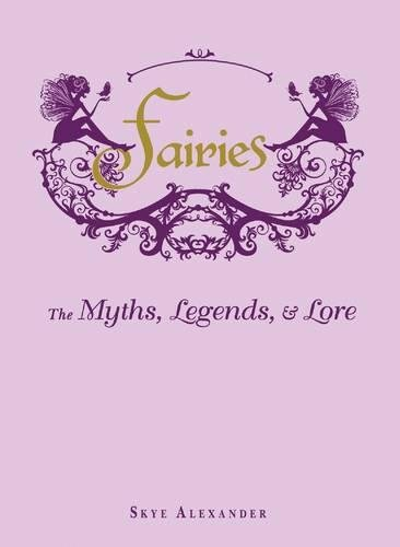 Fairies: The Myths, Legends, & Lore