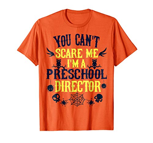 You Can't Scare Me I'm a Preschool Director Halloween Shirt ()