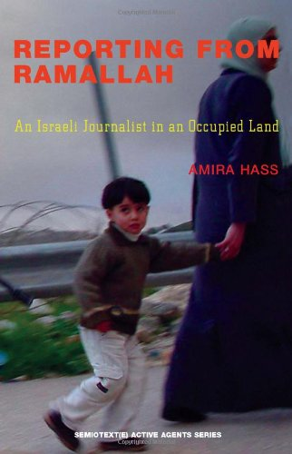 Reporting from Ramallah: An Israeli Journalist in an Occupied Land (Semiotext(e)/Active Agents)