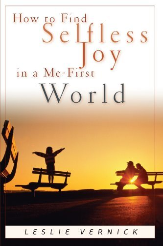 How to Find Selfless Joy in a Me-First World (Indispensable Guides for Godly Living) by Vernick (2003-09-16)