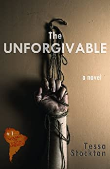 The Unforgivable (Wounds of South America Book 1) by [Stockton, Tessa]