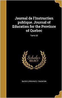 Journal de l'Instruction publique. Journal of Education for the Province of Quebec: Tome 22