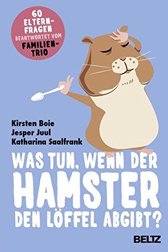 Was tun, wenn der Hamster den Löffel abgibt?: 60 Elternfragen beantwortet vom Familientrio