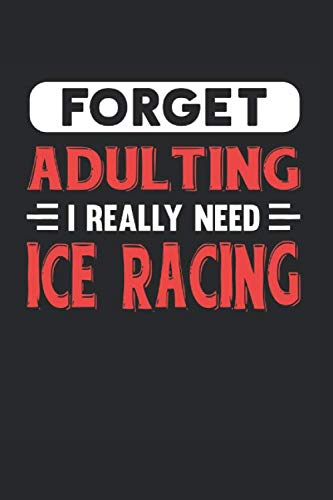 Forget Adulting I Really Need Ice Racing: Blank Lined Journal Notebook for Ice Racing Lovers