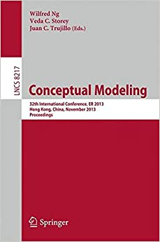 Conceptual Modeling - ER 2013: 32th International Conference, ER 2013Hong-Kong, China, November 11-13, 2013, Proceedings (Lecture Notes in Computer Science)