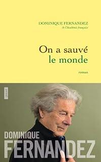 On a sauvé le monde : roman, Fernandez, Dominique