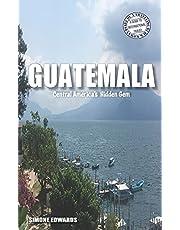 Guatemala: Central America's Hidden Gem