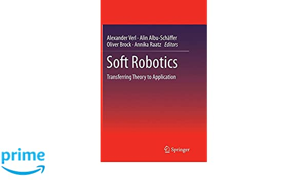 Soft Robotics Transferring Theory To Application 9783662515495