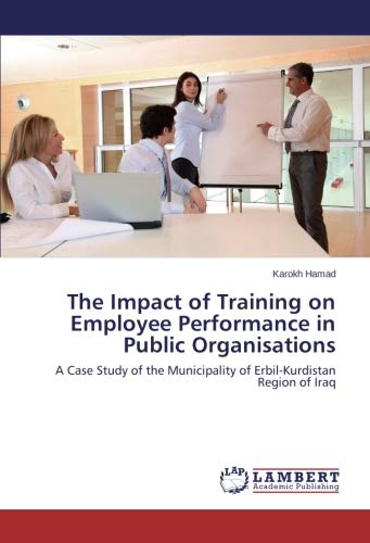 Read Online The Impact of Training on Employee Performance in Public Organisations: A Case Study of the Municipality of Erbil-Kurdistan Region of Iraq pdf epub