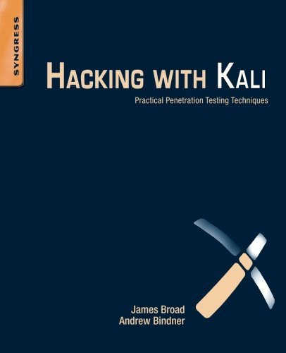 By James Broad Hacking with Kali: Practical Penetration Testing Techniques (1st Edition) (Hacking With Kali Practical Penetration Testing Techniques)