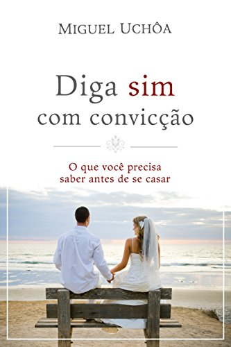 Diga sim com convicção: O que você precisa saber antes de se casar