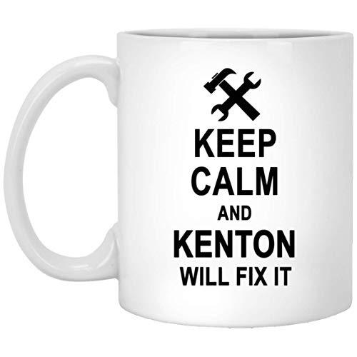 Keep Calm And Kenton Will Fix It Coffee Mug Inspirational - Anniversary Birthday Gag Gifts for Kenton Men Women - Halloween Christmas Gift Ceramic Mug Tea Cup White 11 Oz