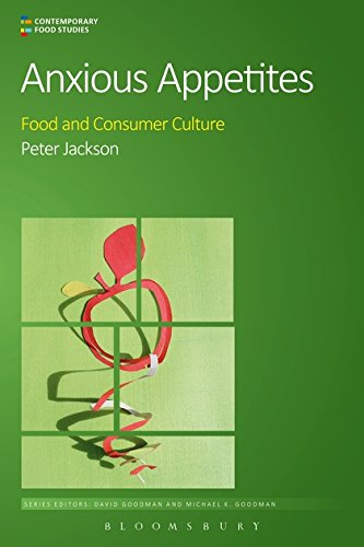 Anxious Appetites  Food And Consumer Culture  Contemporary Food Studies  Economy  Culture And Politics