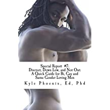 Special Report #7: Discreet, Down Low, and Not Out:: A Quick Guide for Bi, Gay and Same Gender Loving Men (Special Reports by Kyle Phoenix)