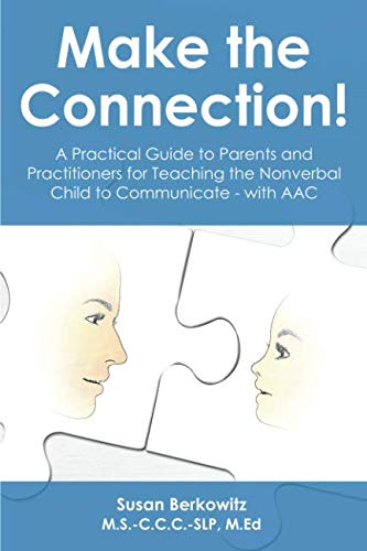 Make the Connection: A Practical Guide to Parents and Practitioners for Teaching the Nonverbal Child to Communicate - with AAC - Cat Slp
