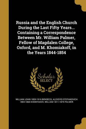Russia and the English Church During the Last Fifty Years... Containing a Correspondence Between Mr. William Palmer, Fellow of Magdalen College, Oxford, and M. Khomiakoff, in the Years 1844-1854 pdf epub