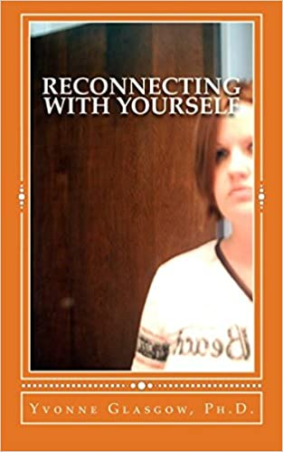 Reconnecting with yourself a guide to finding a truer you yvonne reconnecting with yourself a guide to finding a truer you yvonne glasgow 9781977957016 amazon books solutioingenieria Gallery