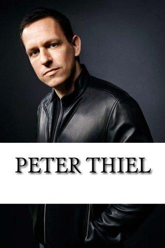 Peter Thiel: A Biography