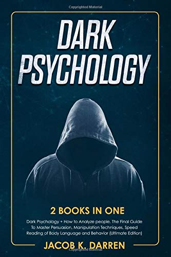 Dark Psychology   2 Books In One  Dark Psychology + How To Analyze People. The Final Guide To Master Persuasion Manipulation Techniques Speed Reading Of Body Language And Behavior  Ultimate Edition