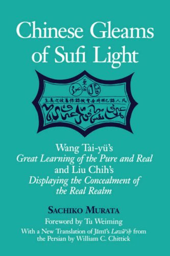 (Chinese Gleams of Sufi Light: Wang Tai-yu's Great Learning of the Pure and Real and Liu Chih's Displaying the Concealment of the Real Realm. With a ... from the Persian)