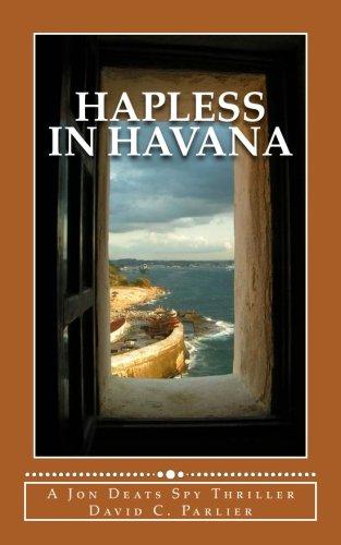 Hapless in Havana: A Jon Deats Spy Thriller (A Jon Deats Spy Novel) (Volume 5) PDF