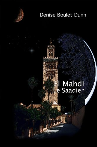 El Mahdi, le Saadien, Livre 3 (French Edition)