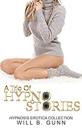 A Trio Of Hypno Stories - Hypnosis Erotica Collection