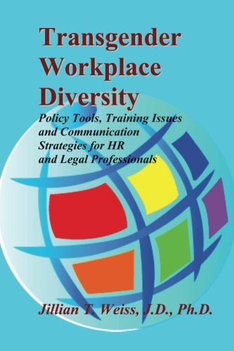 Download Transgender Workplace Diversity: Policy Tools, Training Issues and Communication Strategies for HR and Legal Professionals pdf epub