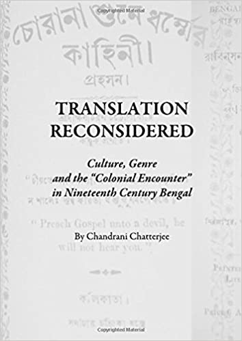 Bücher kostenlos herunterladen Translation Reconsidered: Culture, Genre and the 'colonial Encounter' in Nineteenth Century Bengal by Chandrani Chatterjee 1443817120 auf Deutsch PDF MOBI