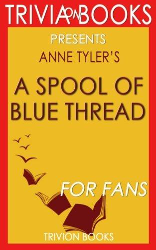 Trivia: A Spool of Blue Thread: A Novel By Anne Tyler (Trivia-On-Books)