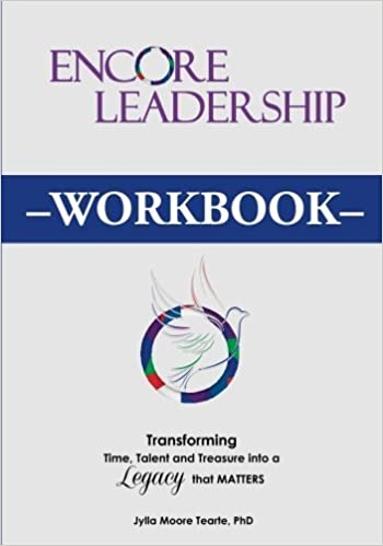 Book Encore Leadership Workbook: Transforming Time, Talent and Treasure Into a Legacy that Matters by Jylla Moore Tearte PhD (2013-11-15)