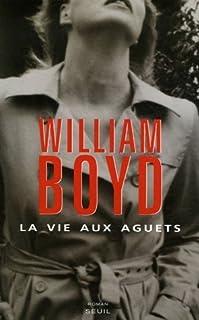 La vie aux aguets : roman, Boyd, William