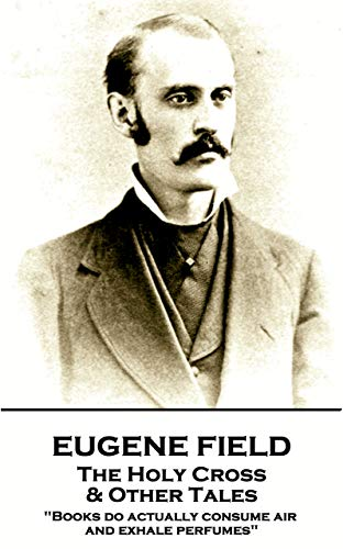 Writings Prose Verse Eugene Field Holy Cross Other Tales ...