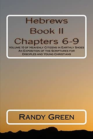 Hebrews Book II: Chapters 6-9: Volume 10 of Heavenly Citizens in Earthly Shoes, An Exposition of the Scriptures for Disciples and Young (Priest Vol 9)
