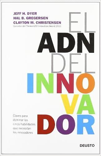 El Adn Del Innovador: Claves Para Dominar Las Cinco Habilidades Que Necesitan Los Innovadores por Jeff Dyer epub