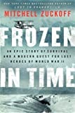 img - for FROZEN IN TIME {Frozen in Time} Hardcover: [Frozen in time] by Mitchell Zuckoff: An Epic Story of Survival and a Modern Quest for Lost Heroes of World War II book / textbook / text book
