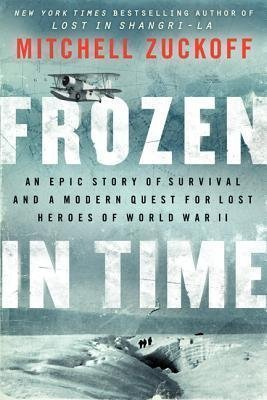 Download FROZEN IN TIME {Frozen in Time} Hardcover: [Frozen in time] by Mitchell Zuckoff: An Epic Story of Survival and a Modern Quest for Lost Heroes of World War II pdf epub