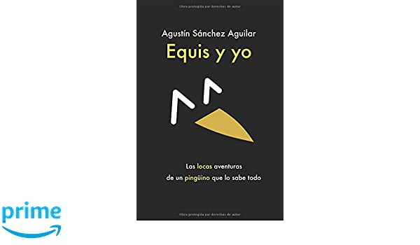 Amazon.com: Equis y yo (Spanish Edition) (9781549622861): Agustín Sánchez Aguilar: Books