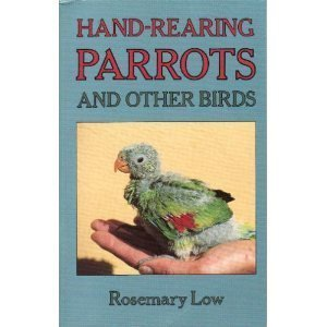 Hand-Rearing Parrots and Other Birds by Rosemary Low (1991-04-03)