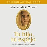 Tu hijo, tu espejo [Your Child, Your Reflection]: Un libro para padres valientes [A Book for Brave Parents]