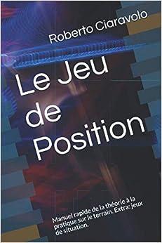 Book's Cover of Le Jeu de Position: Manuel rapide de la théorie à la pratique sur le terrain. Extra: jeux de situation. (Français) Broché – 16 octobre 2020