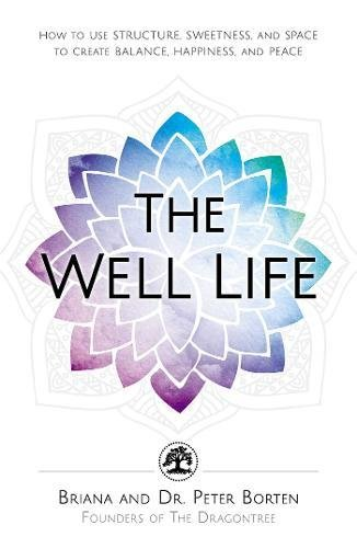 The Well Life: How to Use Structure, Sweetness, and Space to Create Balance, Happiness, and Peace